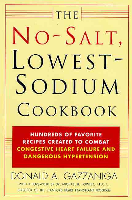 The No Salt, Lowest Sodium Cookbook By Gazzaniga, Donald A.