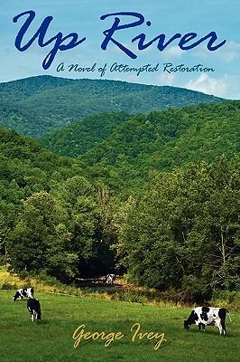 Up River: A Novel of Attempted Restoration George Ivey